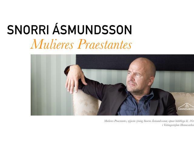 Snorri Ásmundsson: opening of Mulieres Praestantes